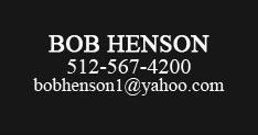 BOB HENSON | 512-567-4200 | bobhenson1@yahoo.com